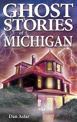 Ghost Stories of Michigan By Asfar, Dan